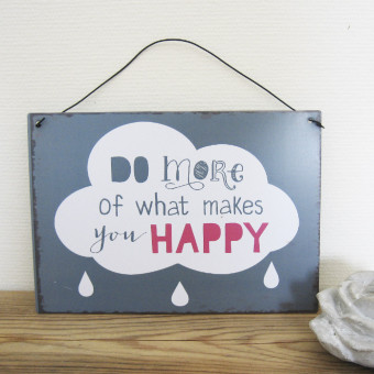 Skylt - Do more of what makes you happy