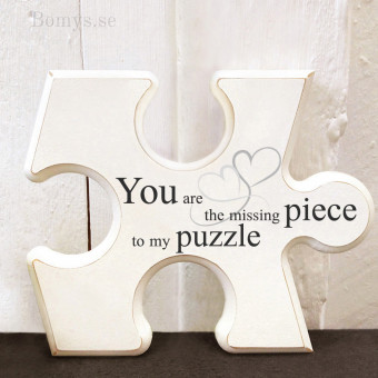 Pusselbit - You are the missing piece to my puzzle